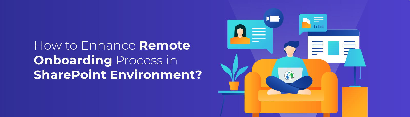 How to Enhance Remote Onboarding Process in SharePoint Environment??