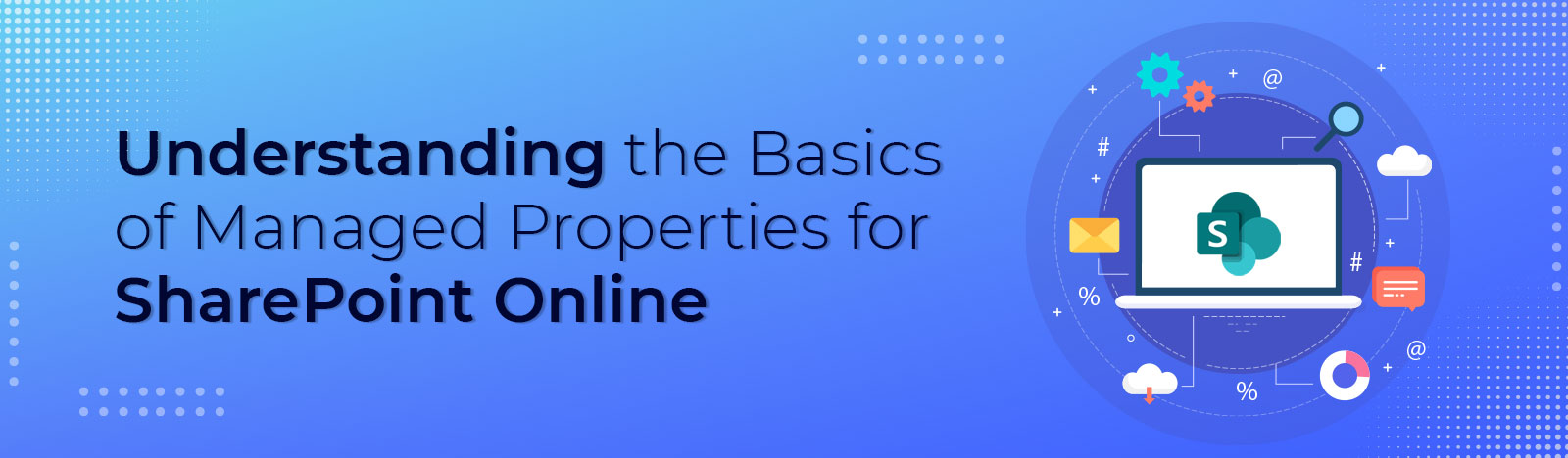 Understanding the Basics of Managed Properties for SharePoint Online