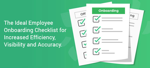 The Ideal Employee Onboarding Checklist for Increased Efficiency, Visibility and Accuracy.